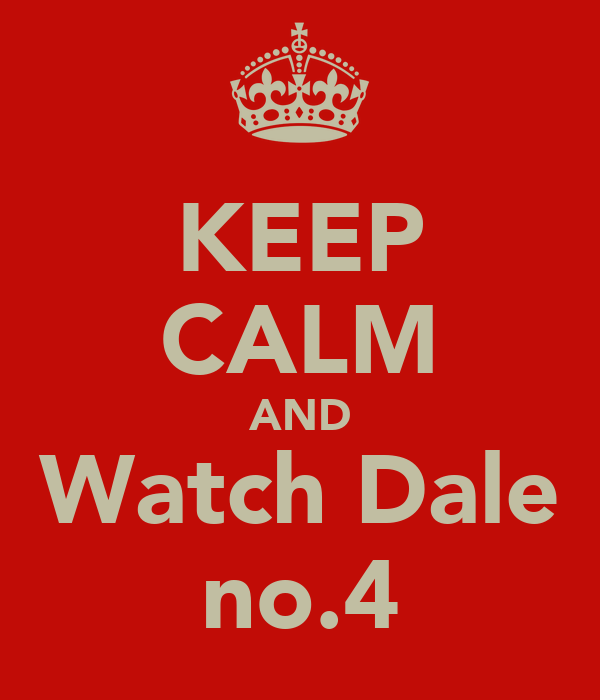 KEEP CALM AND Watch Dale no.4