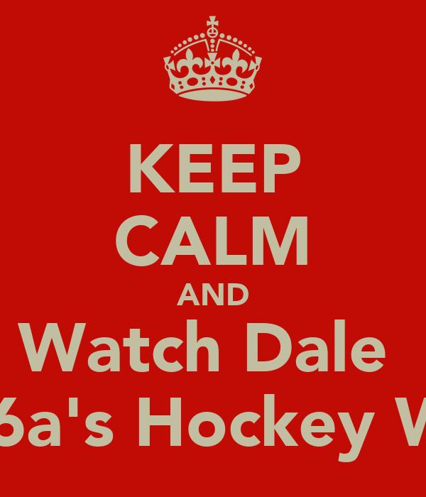 KEEP CALM AND Watch Dale  u16a's Hockey Win