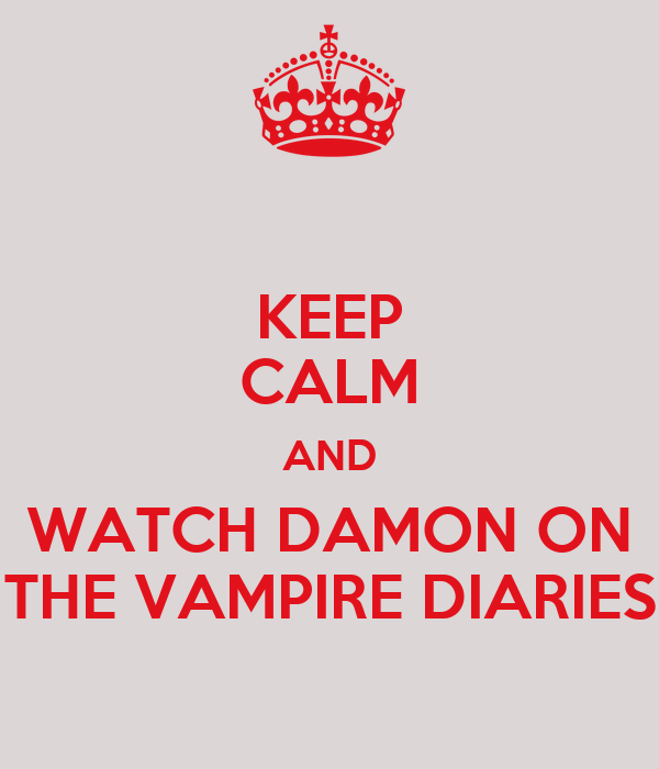 KEEP CALM AND WATCH DAMON ON THE VAMPIRE DIARIES