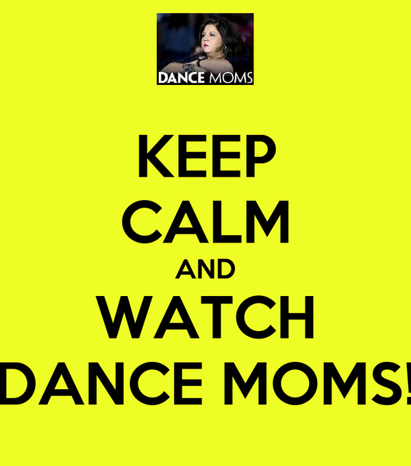 KEEP CALM AND WATCH DANCE MOMS!