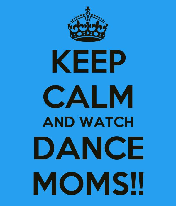 KEEP CALM AND WATCH DANCE MOMS!!