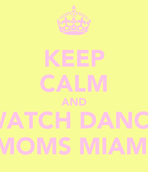 KEEP CALM AND WATCH DANCE MOMS MIAMI