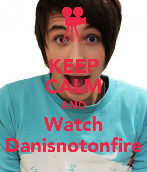 KEEP CALM AND Watch Danisnotonfire