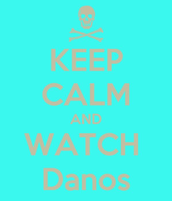 KEEP CALM AND WATCH  Danos