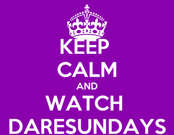 KEEP  CALM AND WATCH  DARESUNDAYS