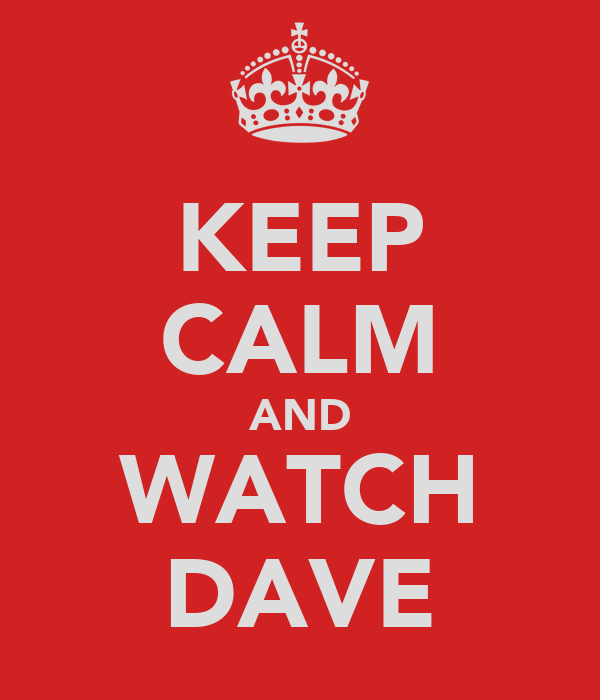 KEEP CALM AND WATCH DAVE