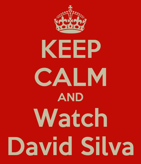 KEEP CALM AND Watch David Silva