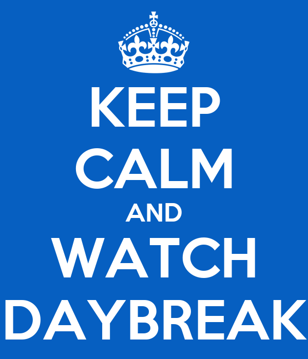 KEEP CALM AND WATCH DAYBREAK