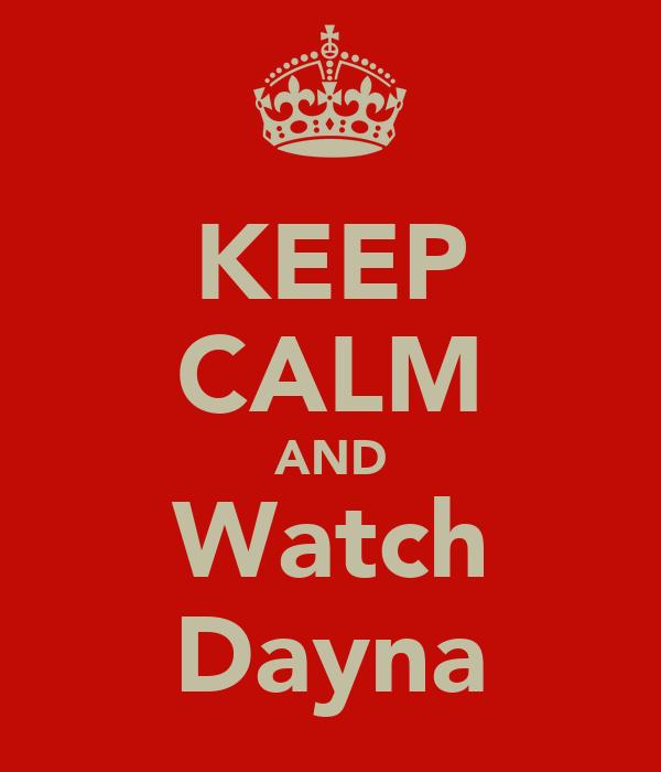 KEEP CALM AND Watch Dayna