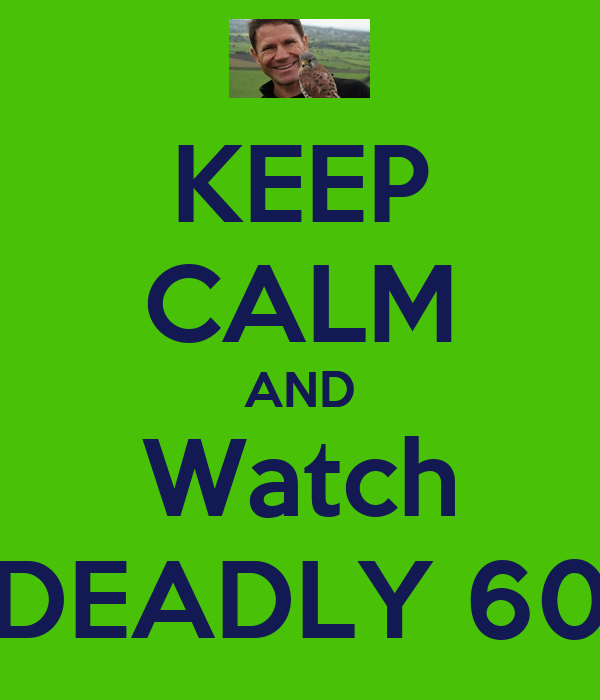 KEEP CALM AND Watch DEADLY 60