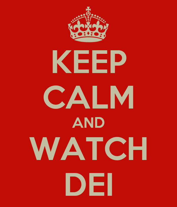 KEEP CALM AND WATCH DEI