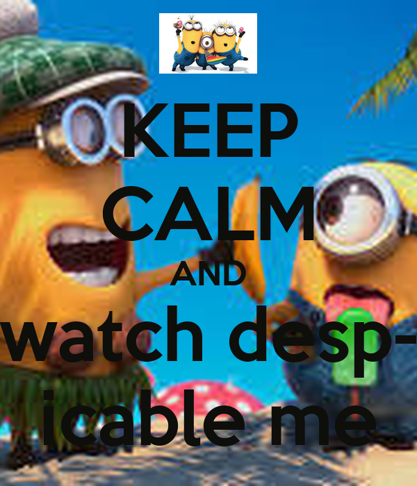 KEEP CALM AND watch desp- icable me