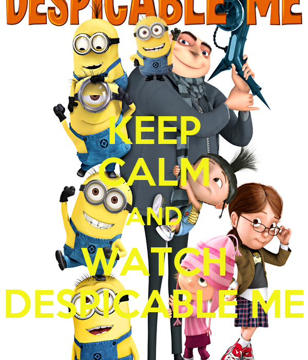 KEEP CALM AND WATCH DESPICABLE ME