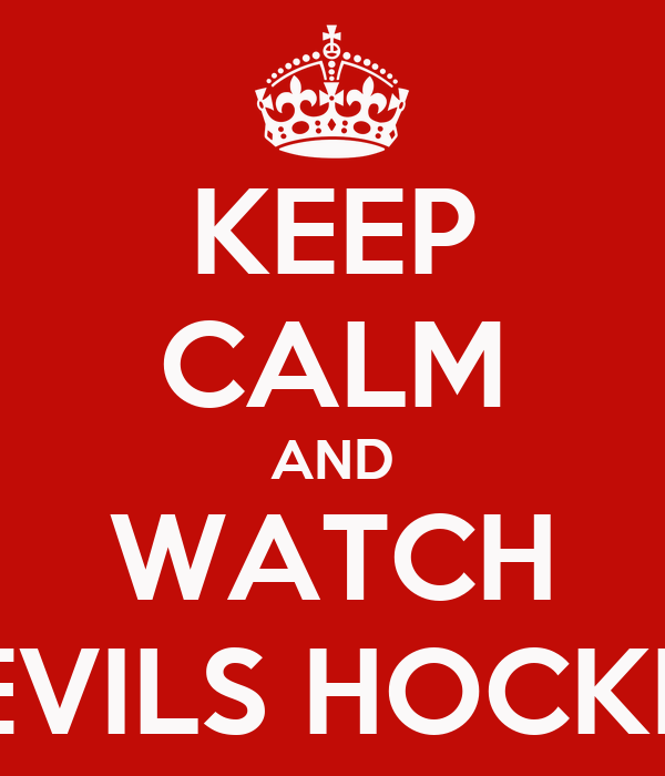 KEEP CALM AND WATCH DEVILS HOCKEY