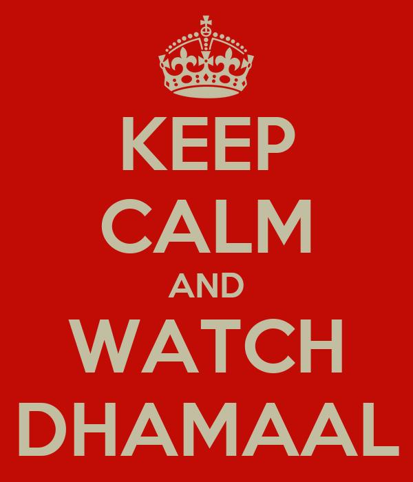 KEEP CALM AND WATCH DHAMAAL