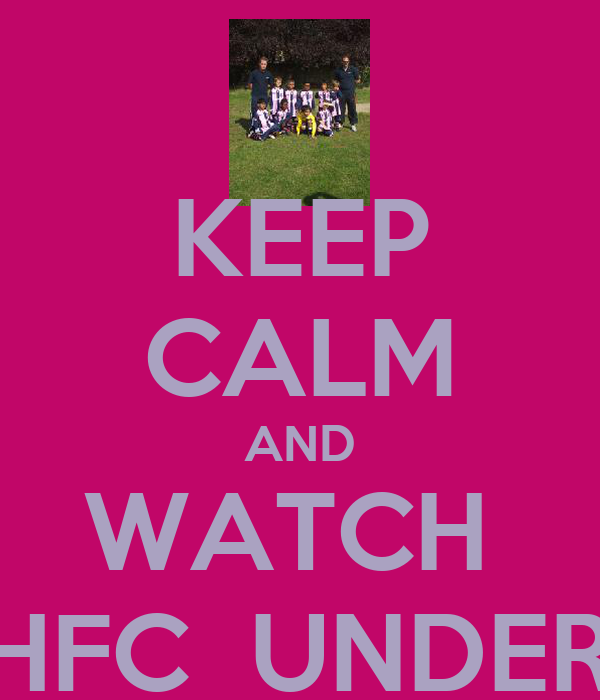 KEEP CALM AND WATCH  DHFC  UNDER 7