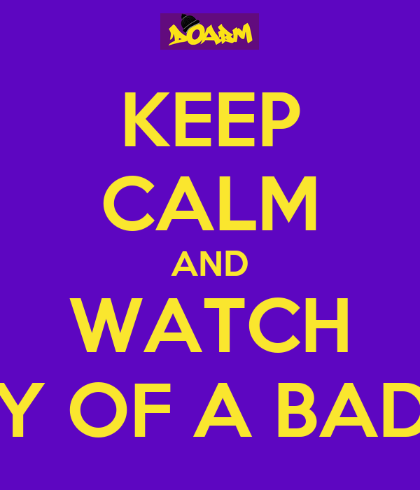 KEEP CALM AND WATCH DIARY OF A BADMAN