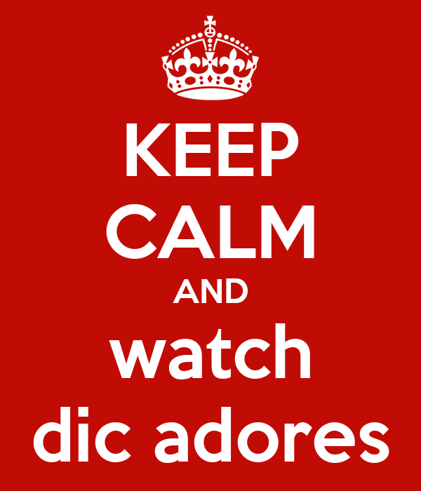 KEEP CALM AND watch dic adores