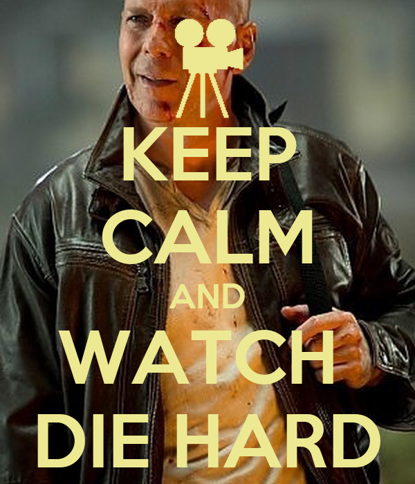 KEEP CALM AND WATCH  DIE HARD