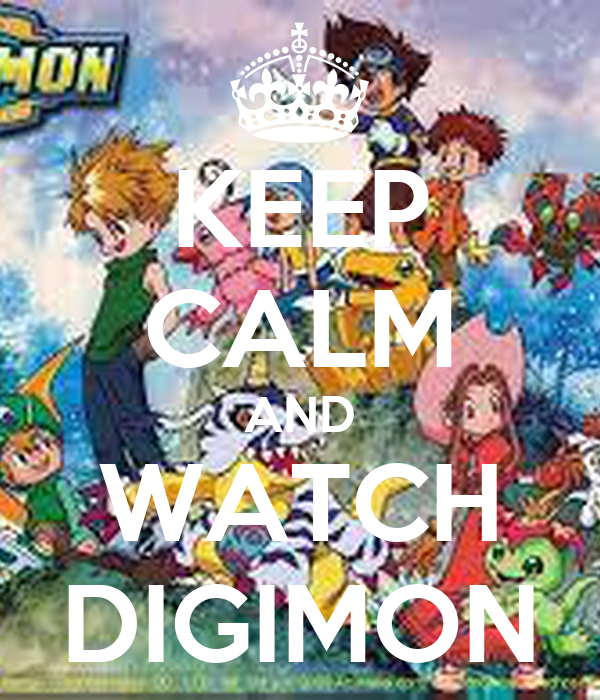 KEEP CALM AND WATCH DIGIMON