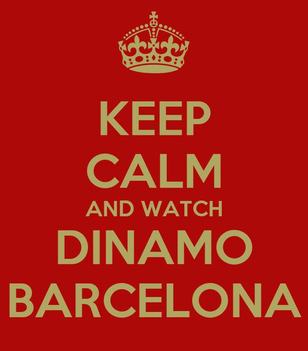 KEEP CALM AND WATCH DINAMO BARCELONA