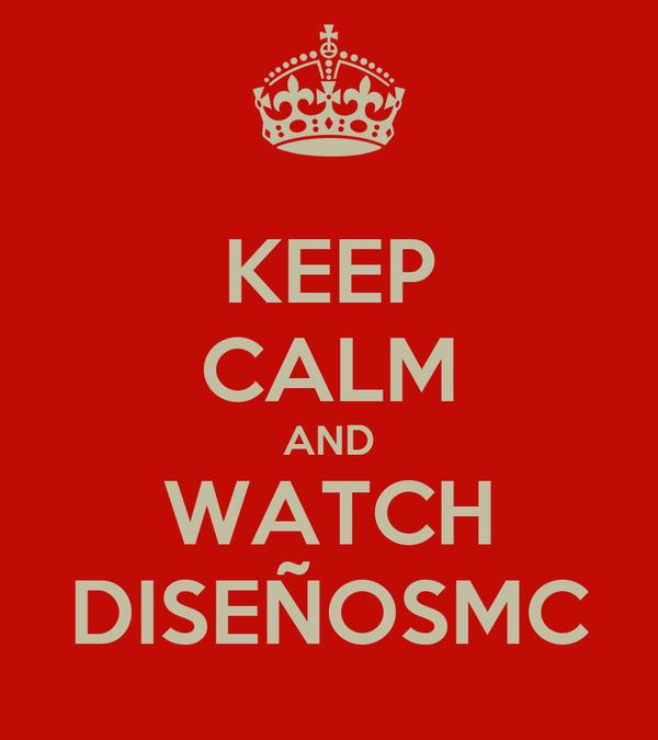 KEEP CALM AND WATCH DISEÑOSMC