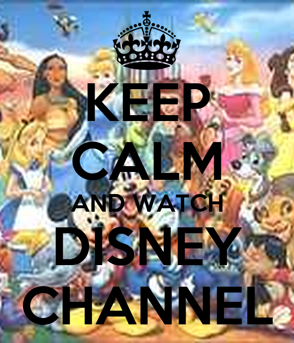 KEEP CALM AND WATCH DISNEY CHANNEL