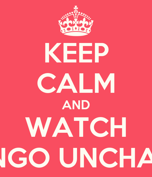 KEEP CALM AND WATCH DJANGO UNCHAINED