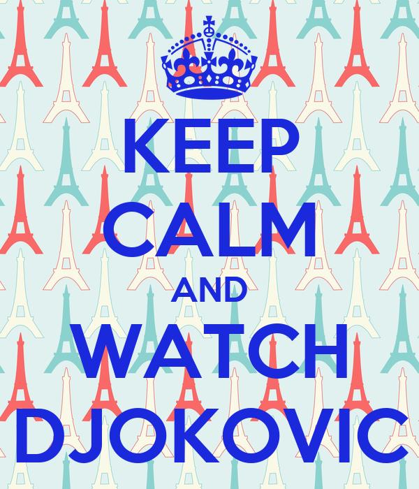 KEEP CALM AND WATCH DJOKOVIC