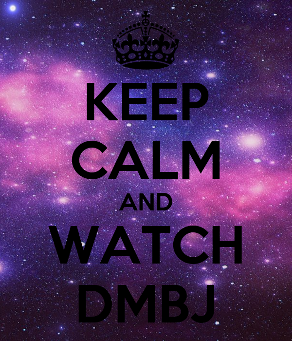 KEEP CALM AND WATCH DMBJ