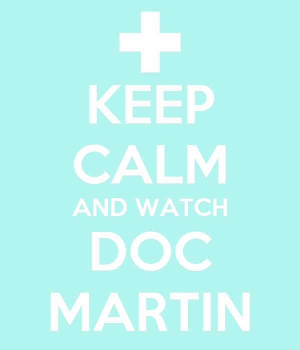 KEEP CALM AND WATCH DOC MARTIN