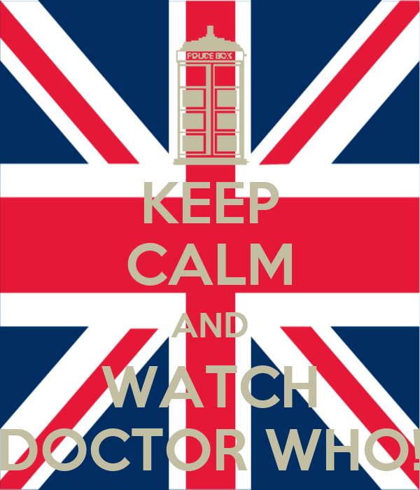 KEEP CALM AND WATCH DOCTOR WHO!