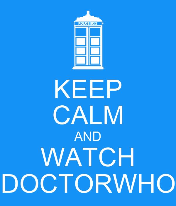 KEEP CALM AND WATCH DOCTORWHO