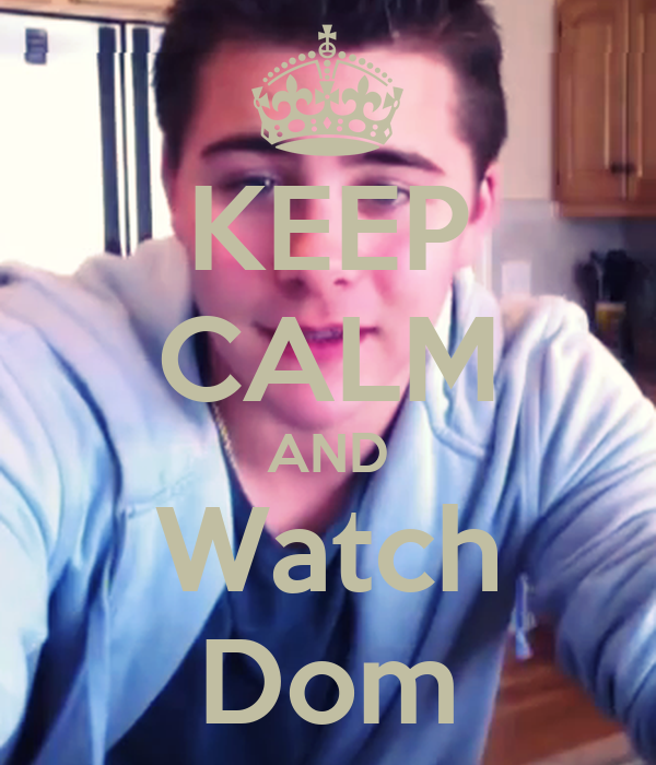 KEEP CALM AND Watch Dom