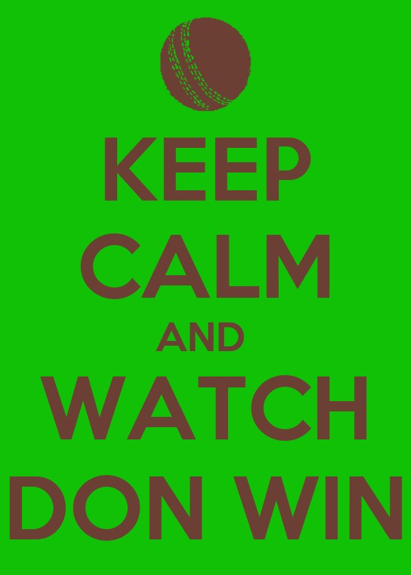 KEEP CALM AND  WATCH DON WIN