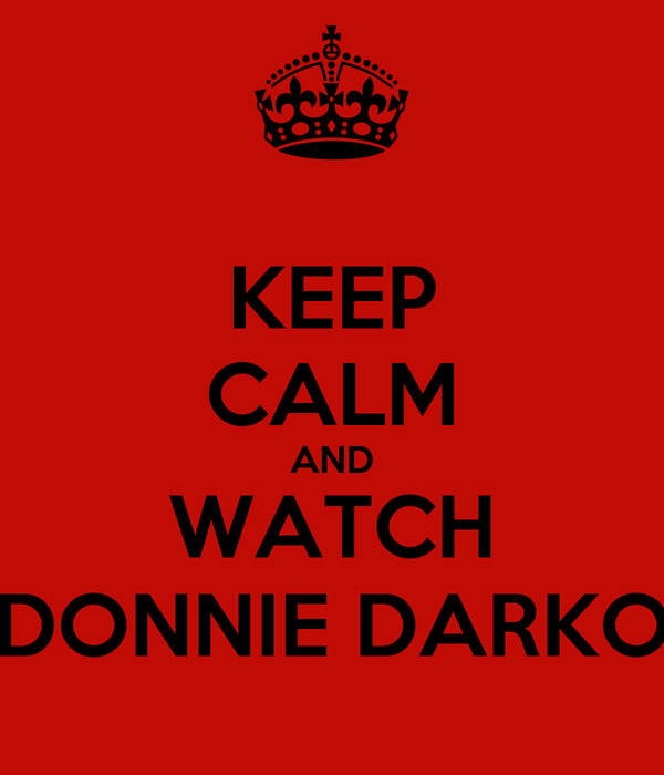 KEEP CALM AND WATCH DONNIE DARKO