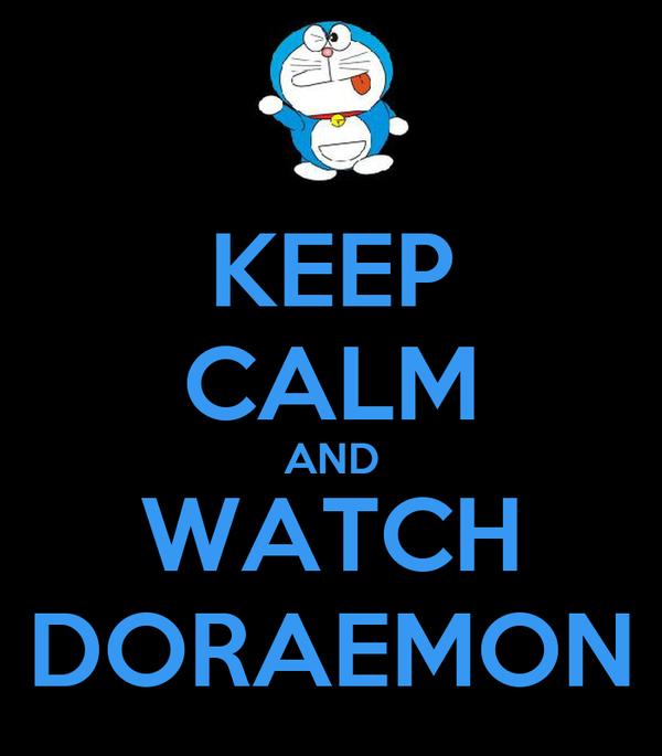 KEEP CALM AND WATCH DORAEMON