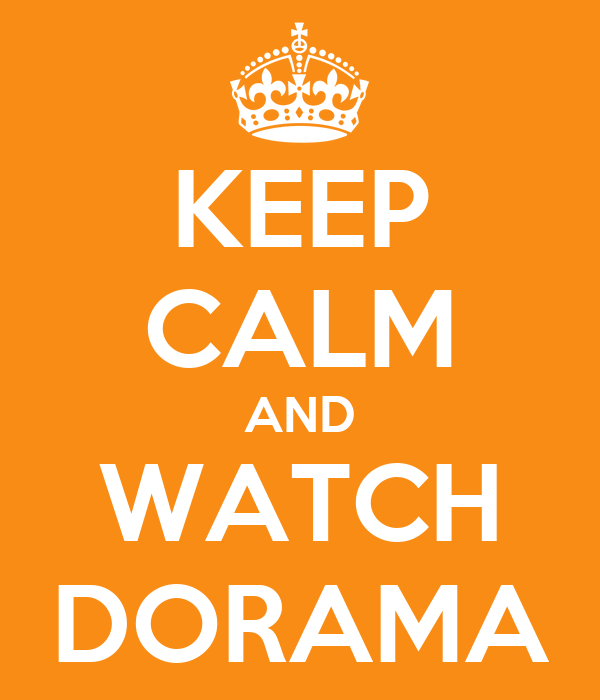 KEEP CALM AND WATCH DORAMA