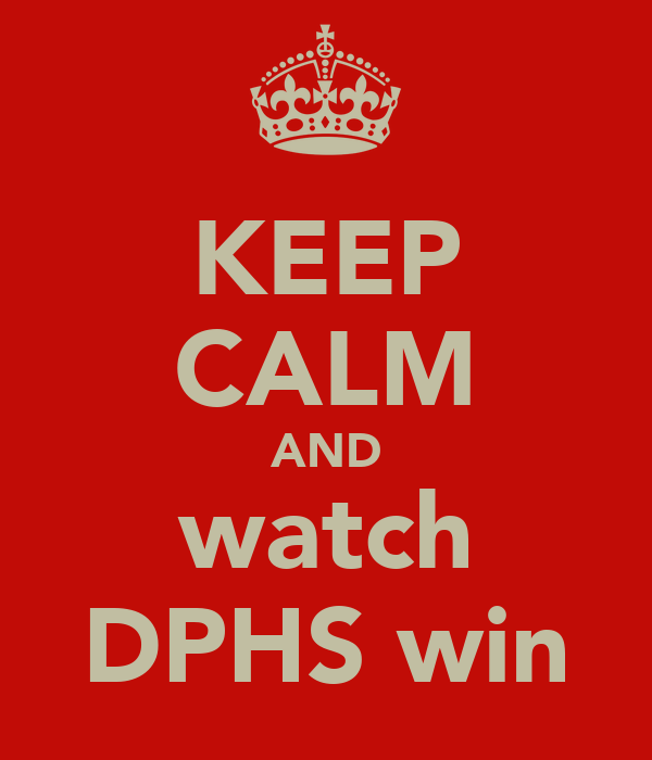KEEP CALM AND watch DPHS win