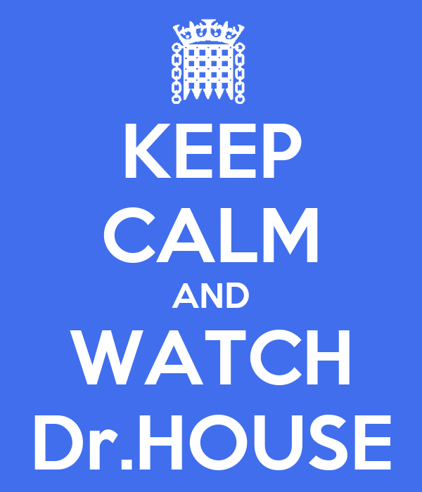 KEEP CALM AND WATCH Dr.HOUSE