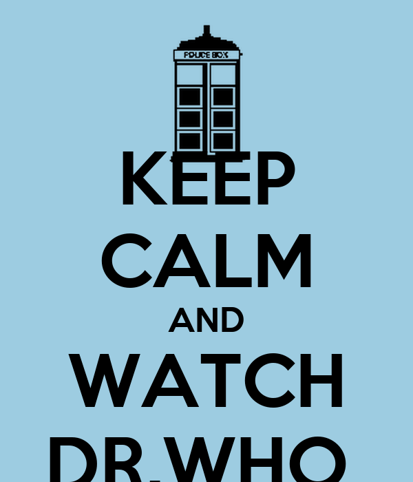 KEEP CALM AND WATCH DR.WHO