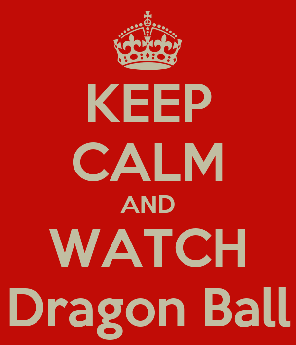 KEEP CALM AND WATCH Dragon Ball