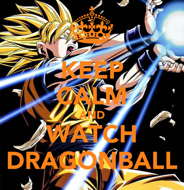 KEEP CALM AND WATCH DRAGONBALL