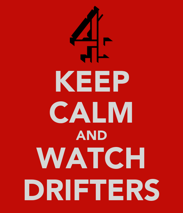 KEEP CALM AND WATCH DRIFTERS