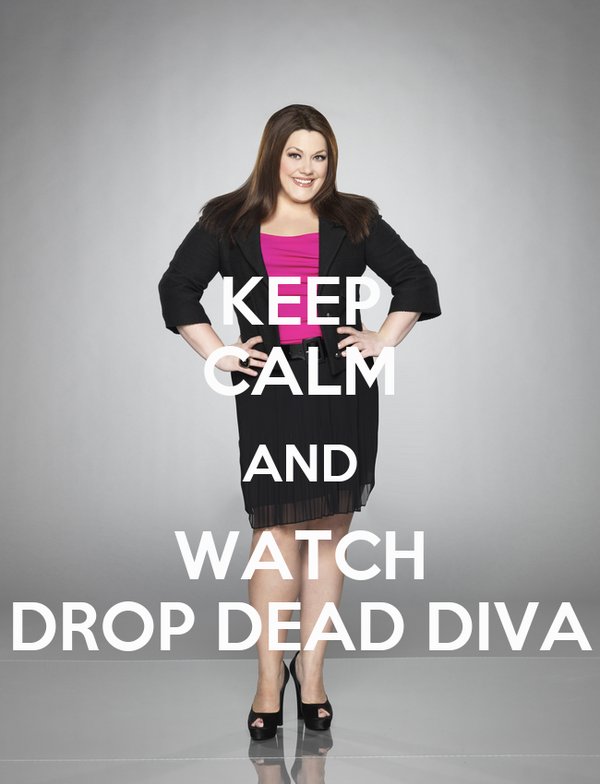 Keep calm and watch drop dead diva poster vale keep - Watch drop dead diva ...