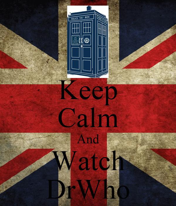 Keep Calm And Watch DrWho