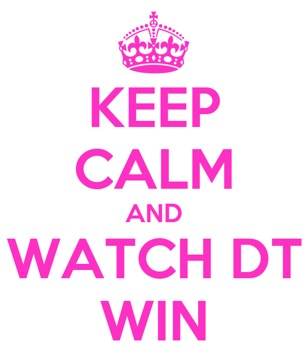 KEEP CALM AND WATCH DT WIN