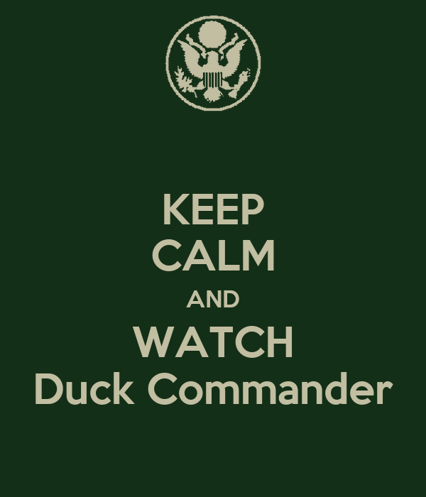 KEEP CALM AND WATCH Duck Commander