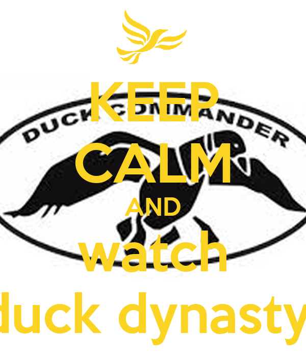 KEEP CALM AND watch duck dynasty