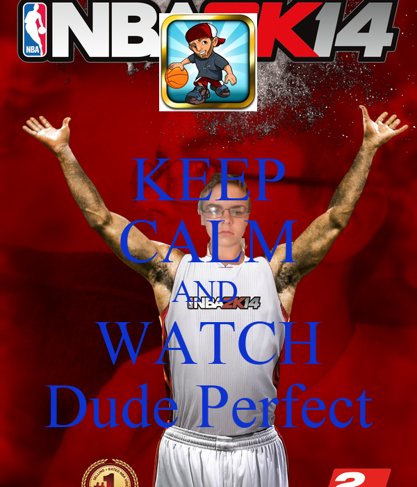 KEEP CALM AND  WATCH Dude Perfect